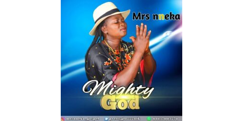 Mighty God :Nneka Udoka